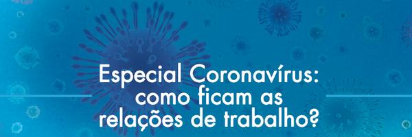 Coronavírus - como ficam as relações de trabalho?