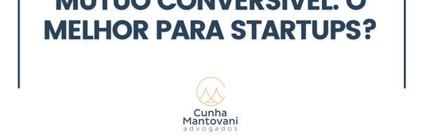 Porque o contrato de mútuo conversível é o queridinho do investimento em startups