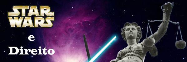 Direito, carreira jurídica e Star Wars (artigo e vídeo)