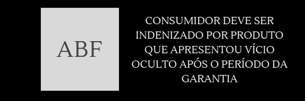 Consumidor deve ser indenizado por produto que apresentou vício oculto após o período da garantia