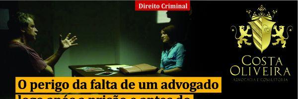 O perigo da falta de um advogado logo após a prisão e antes do interrogatório na delegacia