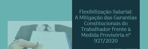 Flexibilização Salarial: A Mitigação das Garantias Constitucionais do Trabalhador frente à Medida Provisória nº 927/2020