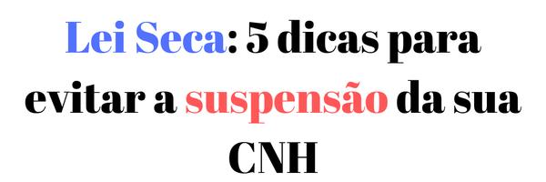 Lei Seca: 5 dicas para evitar a suspensão da sua CNH