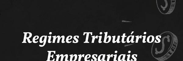Regimes Tributários Empresariais