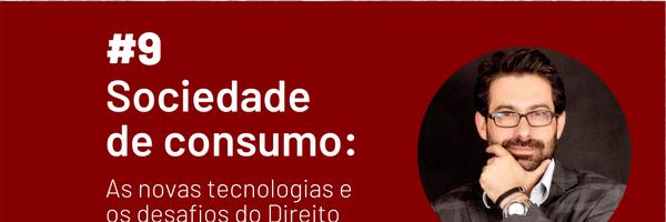 [Podcast] Sociedade de consumo: As novas tecnologias e os desafios do Direito do Consumidor