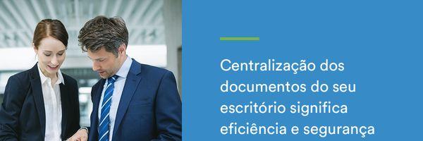 Como a centralização de documentos traz mais eficiência e segurança para seu escritório