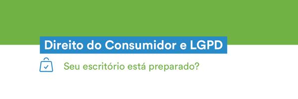 LGPD e Direito do Consumidor