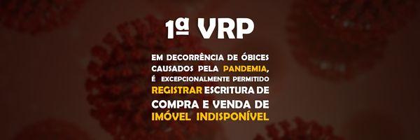 Em decorrência de óbices causados pela pandemia, é permitido, excepcionalmente, registrar escritura de compra e venda de imóvel indisponível.
