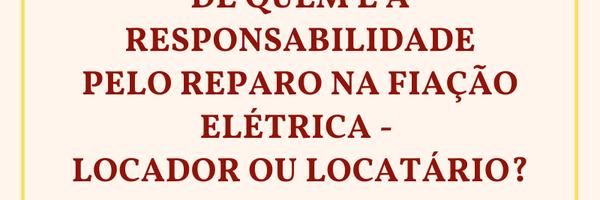 De quem é a responsabilidade pelo reparo na fiação elétrica - locador ou locatário?