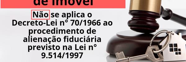 Não se aplica o Decreto-Lei 70/66 ao procedimento de alienação fiduciária previsto na Lei nº 9.514/97