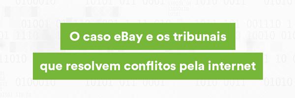 O caso eBay e os tribunais que resolvem conflitos pela internet