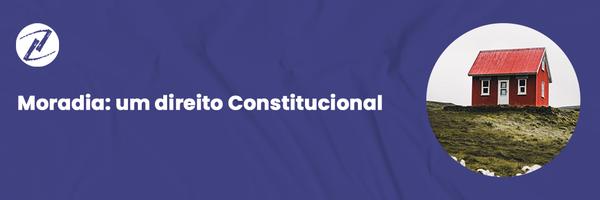 Moradia: Um Direito Constitucional