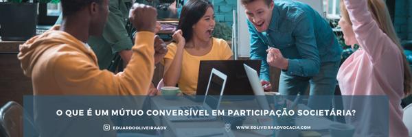 O que é um mútuo conversível e participação societária?