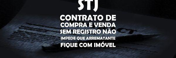 STJ – Contrato de compra e venda sem registro não impede que arrematante fique com imóvel.