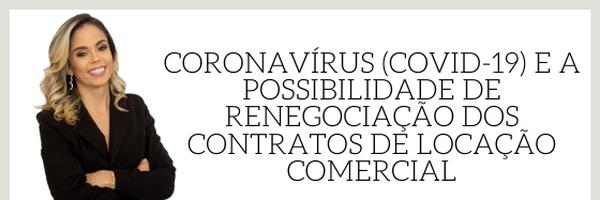 Coronavírus (COVID-19) e a Possibilidade de Renegociação dos Contratos de Locação Comercial
