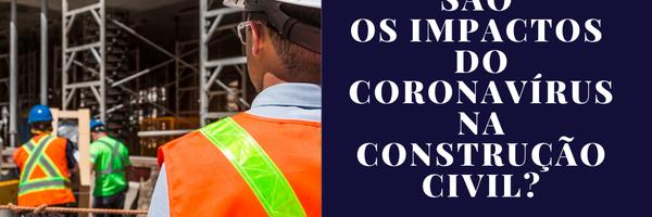 Quais serão os impactos do Coronavírus na Construção Civil?