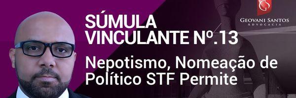 Súmula Vinculante Nº.13 Nepotismo, Nomeação de Político STF Permite