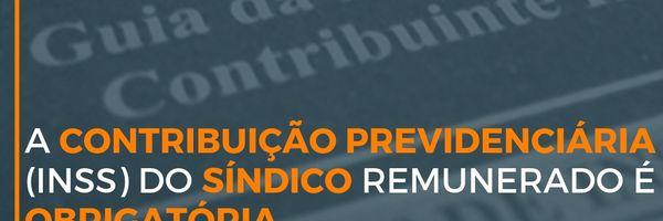 A contribuição previdenciária - INSS - do síndico remunerado é obrigatória