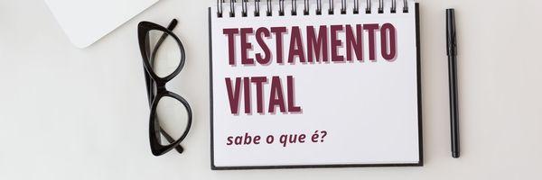 Testamento Vital, o que é?
