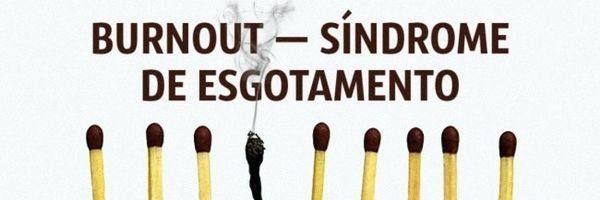 O que você precisa saber sobre a Síndrome de burnout