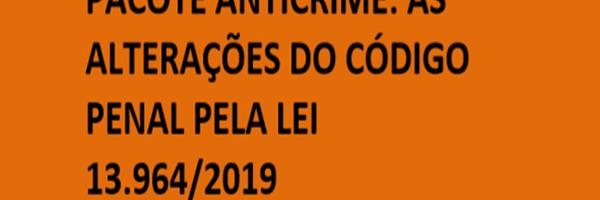 Pacote Anticrime Lei 13.964/2019