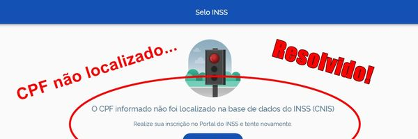 """Meu INSS dando erro: """"O CPF informado não foi localizado na base de dados do INSS"""" – Como solucionar o problema"""