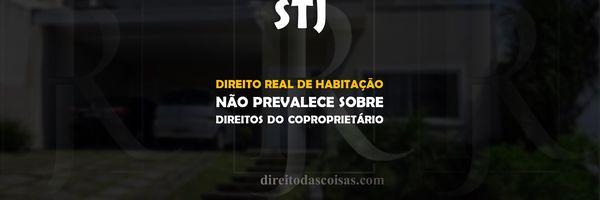 STJ - Direito real de habitação não prevalece sobre direitos do coproprietário.