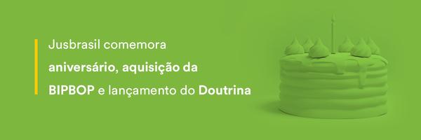 Jusbrasil comemora aniversário, aquisição da BIPBOP e lançamento do Doutrina