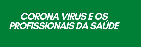 Corona Virus e os Profissionais da Saúde