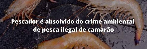 Pescador absolvido de crime ambiental