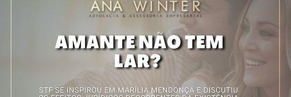 O STF se inspirou em Marília Mendonça e decidiu que amante não tem lar?
