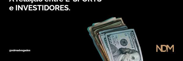 A relação entre E-sports e Investidores
