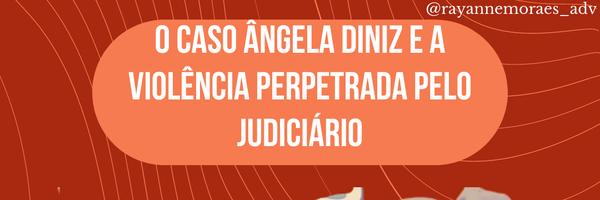 O caso Ângela Diniz e a violência perpetrada pelo judiciário