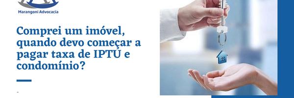 Devo pagar IPTU e taxa condominial antes de receber o imóvel?