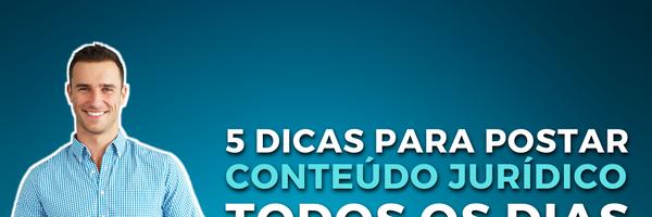 5 dicas para postar conteúdo jurídico todos os dias