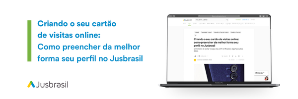 Criando o seu cartão de visitas online: como preencher da melhor forma seu perfil no Jusbrasil