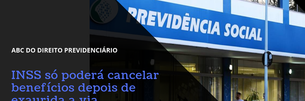 INSS só poderá cancelar benefícios depois de exaurida a via administrativa