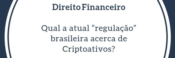 """Qual a atual """"regulação"""" brasileira acerca de criptoativos?"""