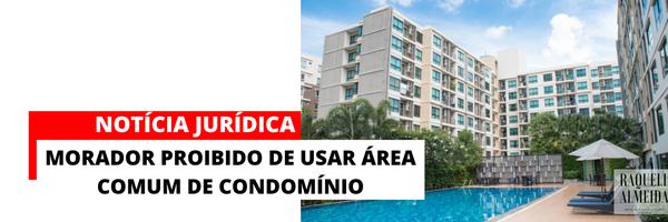 COVID-19: Morador foi proibido de usar área comum de condomínio