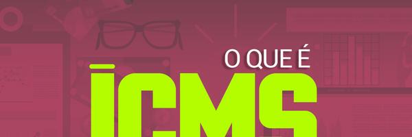 O que é ICMS e quando pode ser cobrado?