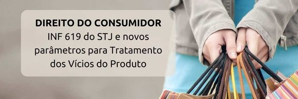 INF 619 do STJ e novos parâmetros para Tratamento dos Vícios do Produto