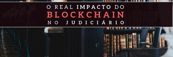 Blockchain no Judiciário – veja o que já é realidade e projetos futuros