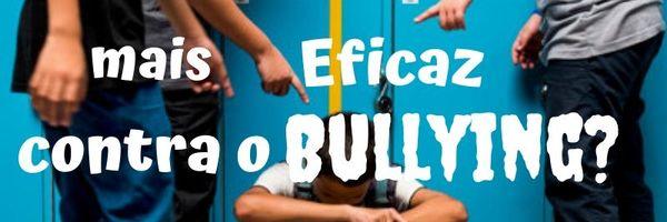 Qual o método mais eficaz contra o Bullying ?