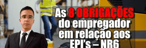 [Vídeo] As 8 obrigações do empregador em relação aos EPI's – NR6