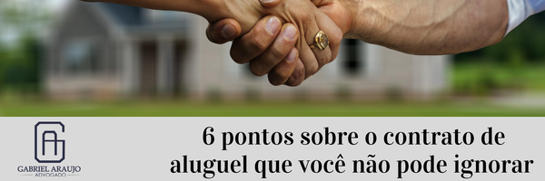 6 pontos sobre o contrato de aluguel que você não pode ignorar
