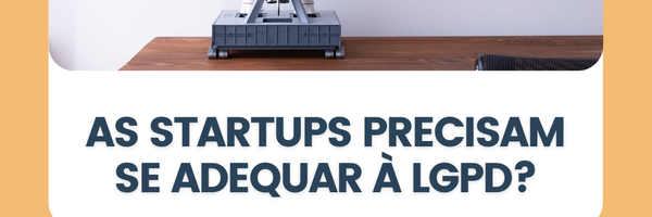As startups precisam se adequar à LGPD?