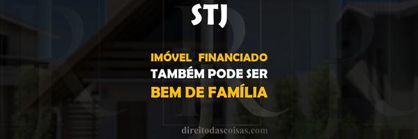 STJ - Imóvel financiado também pode ser bem de família