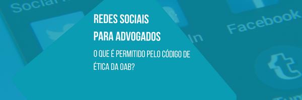 Redes sociais para escritórios de advocacia: o que é permitido pela OAB?