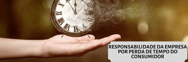 Responsabilidade da Empresa por perda de tempo do consumidor
