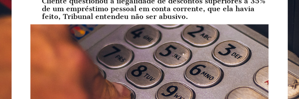Cliente não Receberá Indenização por ser Descontada de Empréstimo Pessoal superior a 35%